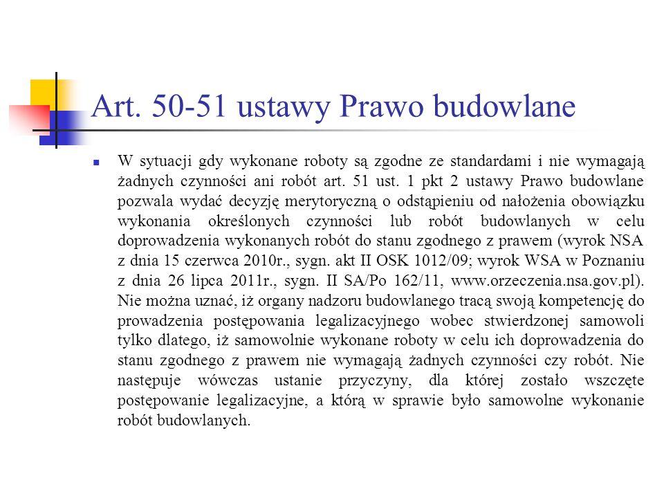 Art. 50-51 ustawy Prawo budowlane W sytuacji gdy wykonane roboty są zgodne ze standardami i nie wymagają żadnych czynności ani robót art. 51 ust. 1 pk