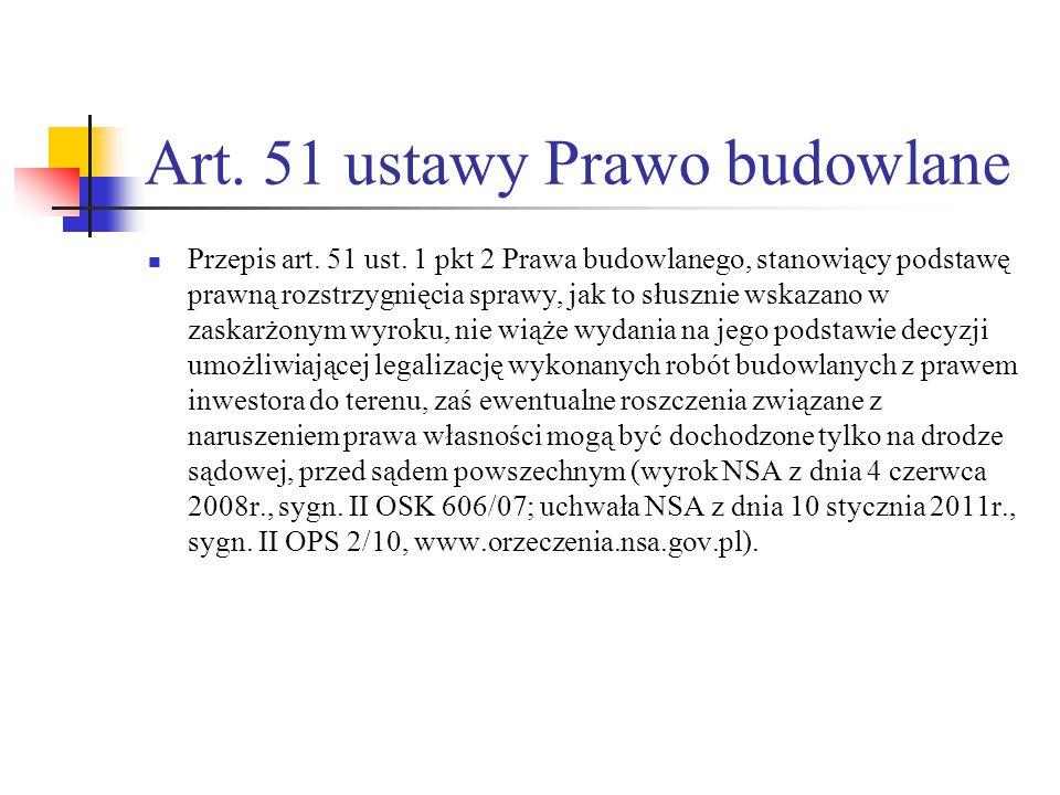 Art. 51 ustawy Prawo budowlane Przepis art. 51 ust. 1 pkt 2 Prawa budowlanego, stanowiący podstawę prawną rozstrzygnięcia sprawy, jak to słusznie wska