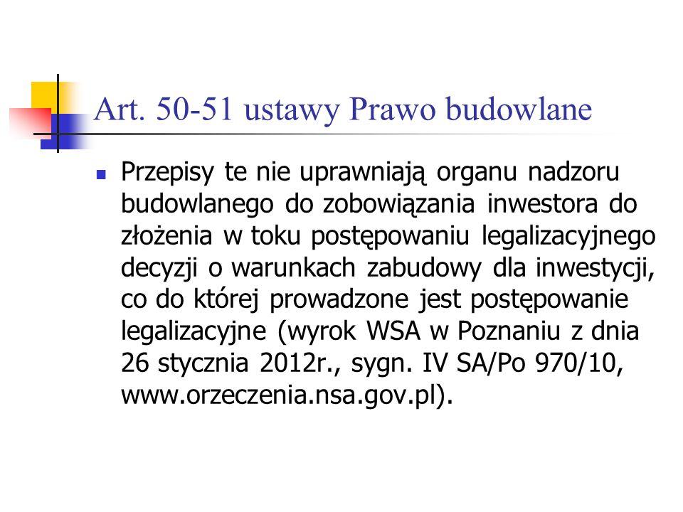 Art. 50-51 ustawy Prawo budowlane Przepisy te nie uprawniają organu nadzoru budowlanego do zobowiązania inwestora do złożenia w toku postępowaniu lega
