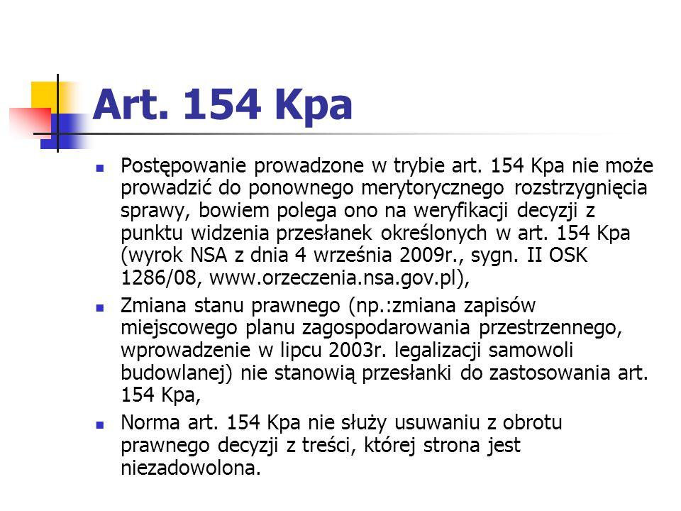 Art. 154 Kpa Postępowanie prowadzone w trybie art. 154 Kpa nie może prowadzić do ponownego merytorycznego rozstrzygnięcia sprawy, bowiem polega ono na