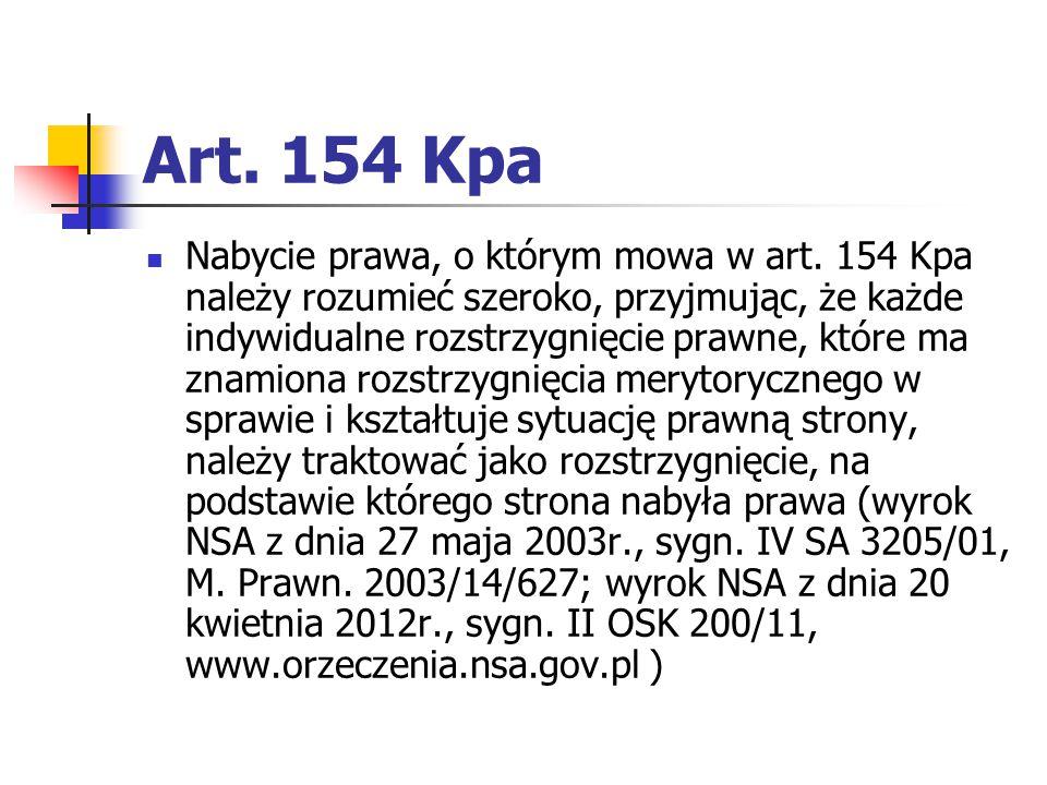Art. 154 Kpa Nabycie prawa, o którym mowa w art. 154 Kpa należy rozumieć szeroko, przyjmując, że każde indywidualne rozstrzygnięcie prawne, które ma z