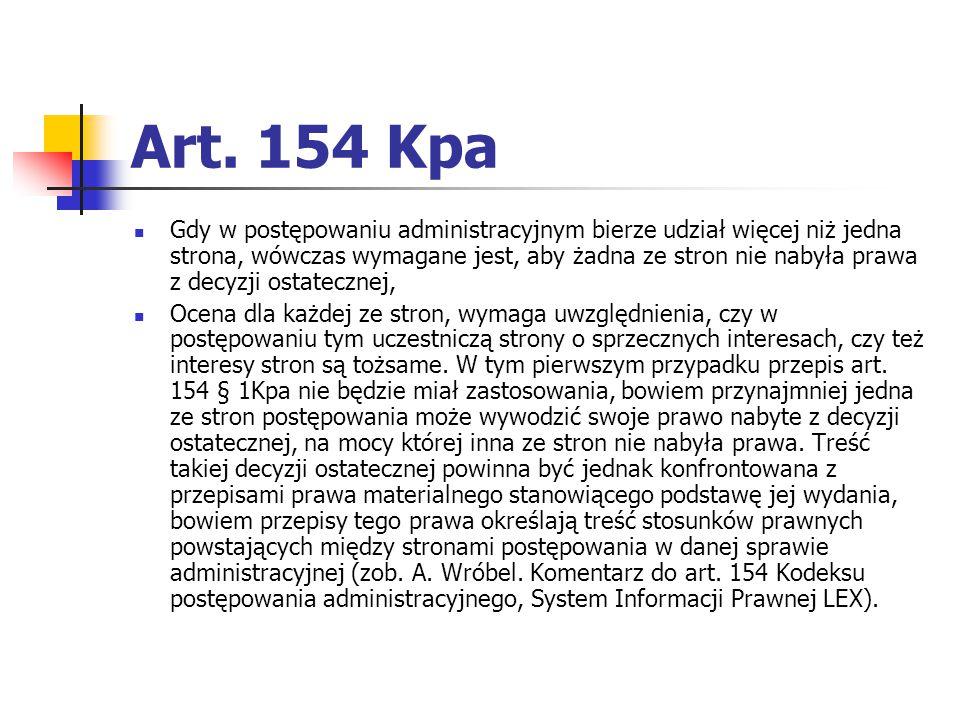Art. 154 Kpa Gdy w postępowaniu administracyjnym bierze udział więcej niż jedna strona, wówczas wymagane jest, aby żadna ze stron nie nabyła prawa z d