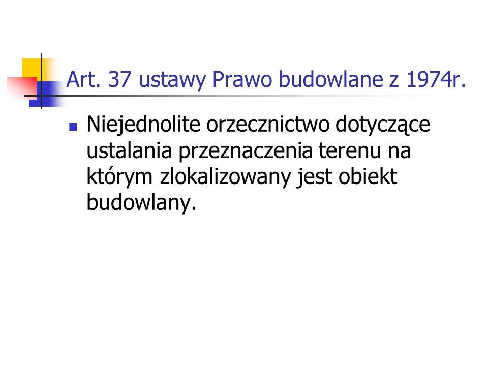 Art. 37 ustawy Prawo budowlane z 1974r. Niejednolite orzecznictwo dotyczące ustalania przeznaczenia terenu na którym zlokalizowany jest obiekt budowla