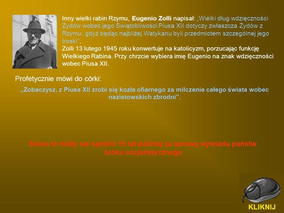"""Inny wielki rabin Rzymu, Eugenio Zolli napisał: """"Wielki dług wdzięczności Żydów wobec jego Świątobliwości Piusa XII dotyczy zwłaszcza Żydów z Rzymu, g"""