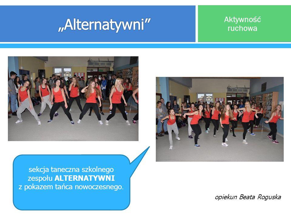 Aktywność ruchowa sekcja taneczna szkolnego zespołu ALTERNATYWNI z pokazem tańca nowoczesnego. opiekun Beata Roguska