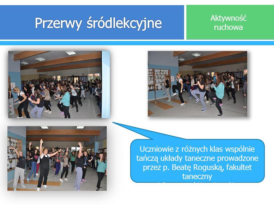 Aktywność ruchowa Uczniowie z różnych klas wspólnie tańczą układy taneczne prowadzone przez p. Beatę Roguską, fakultet taneczny i Samorząd Uczniowski.