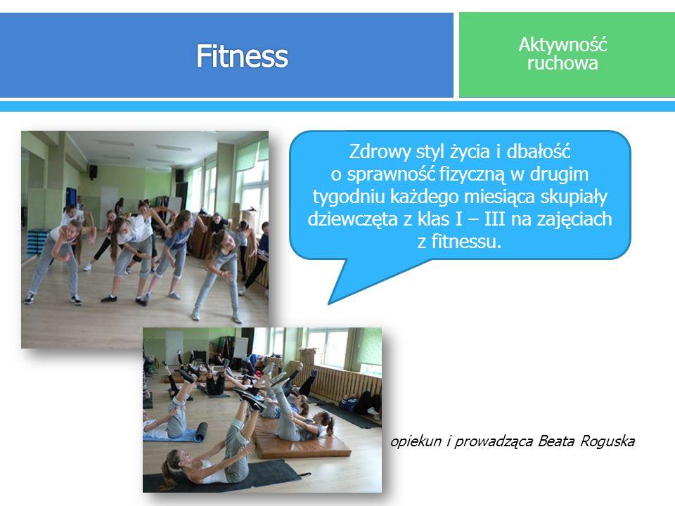 opiekun i prowadząca Beata Roguska Aktywność ruchowa Zdrowy styl życia i dbałość o sprawność fizyczną w drugim tygodniu każdego miesiąca skupiały dzie