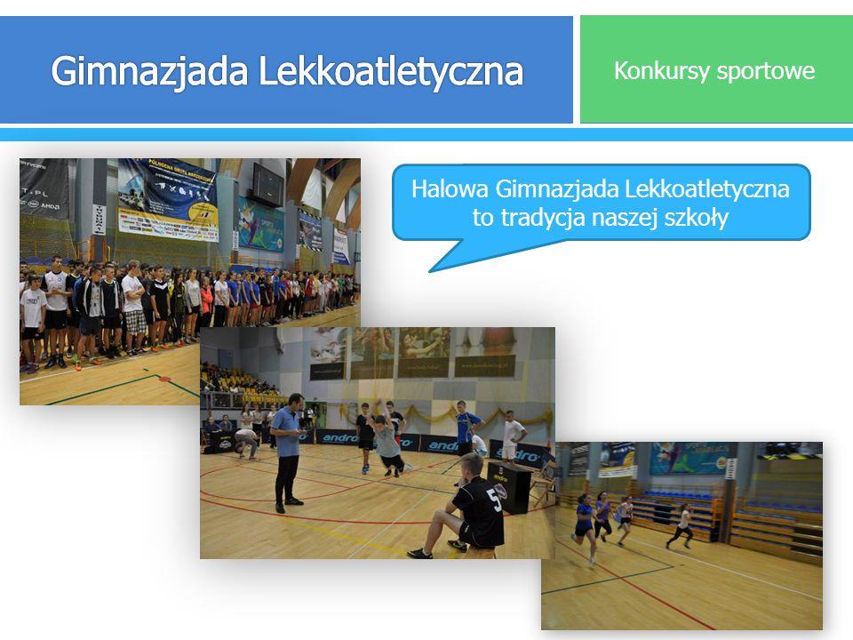 . Konkursy sportowe Halowa Gimnazjada Lekkoatletyczna to tradycja naszej szkoły