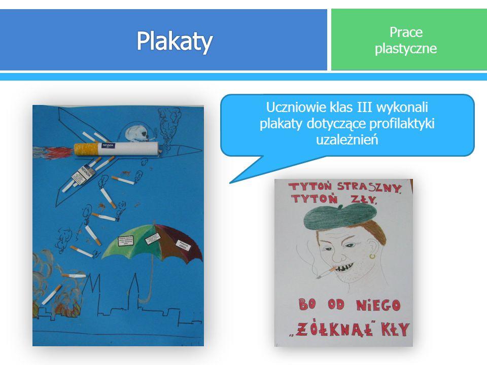 Prace plastyczne Uczniowie klas III wykonali plakaty dotyczące profilaktyki uzależnień