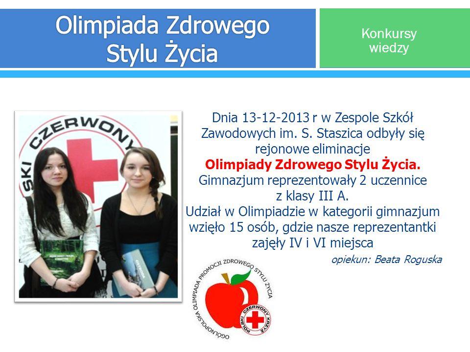 Dnia 13-12-2013 r w Zespole Szkół Zawodowych im. S. Staszica odbyły się rejonowe eliminacje Olimpiady Zdrowego Stylu Życia. Gimnazjum reprezentowały 2