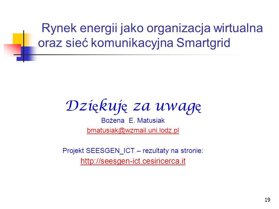 19 Rynek energii jako organizacja wirtualna oraz sieć komunikacyjna Smartgrid Dzi ę kuj ę za uwag ę Bożena E.