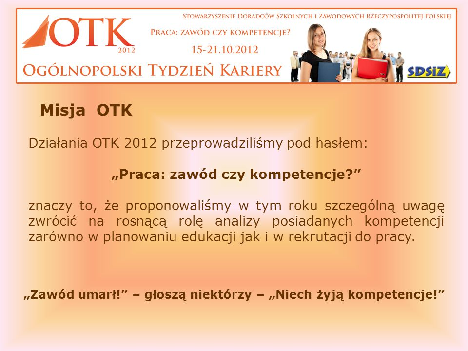 """Działania OTK 2012 przeprowadziliśmy pod hasłem: """"Praca: zawód czy kompetencje?"""" znaczy to, że proponowaliśmy w tym roku szczególną uwagę zwrócić na r"""