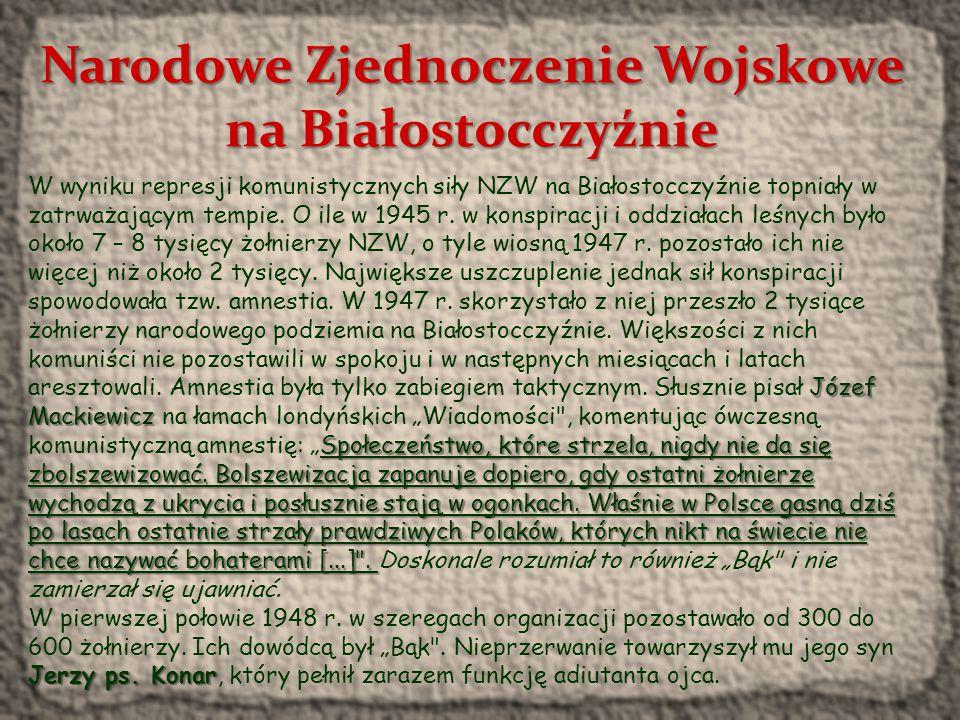 Narodowe Zjednoczenie Wojskowe na Białostocczyźnie Szacuje się, że siły NZW na Białostocczyźnie liczyły w 1945 r.