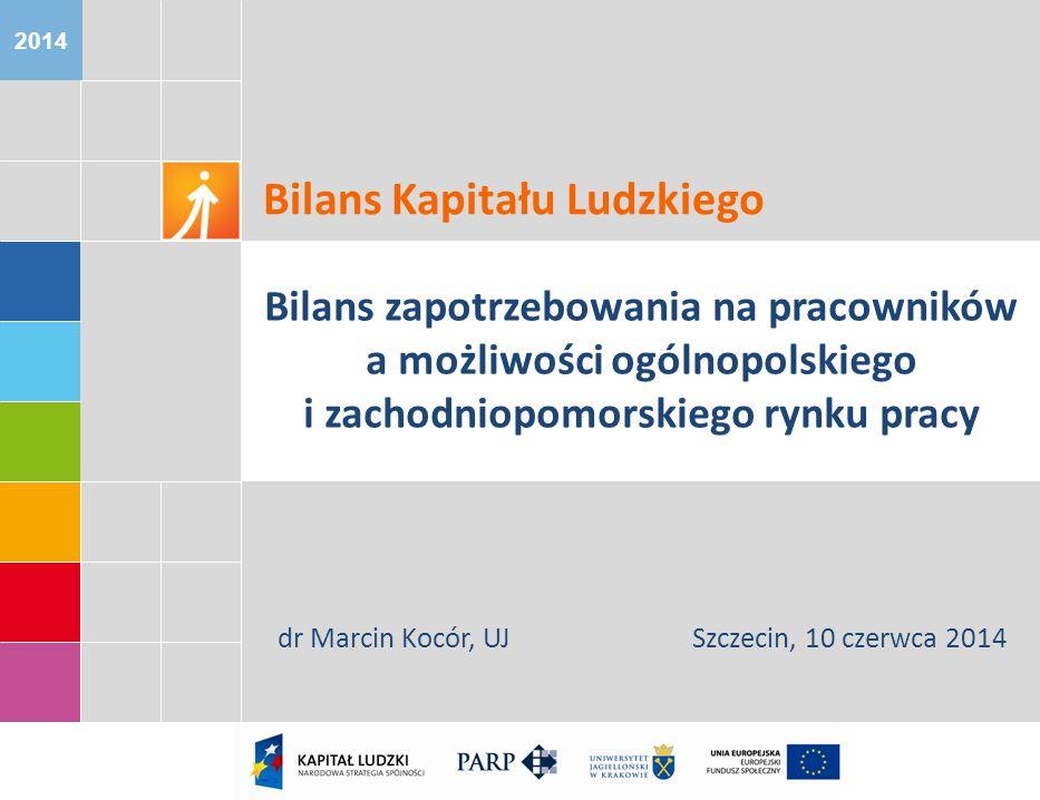 2014 Bilans Kapitału Ludzkiego Bilans zapotrzebowania na pracowników a możliwości ogólnopolskiego i zachodniopomorskiego rynku pracy dr Marcin Kocór, UJSzczecin, 10 czerwca 2014