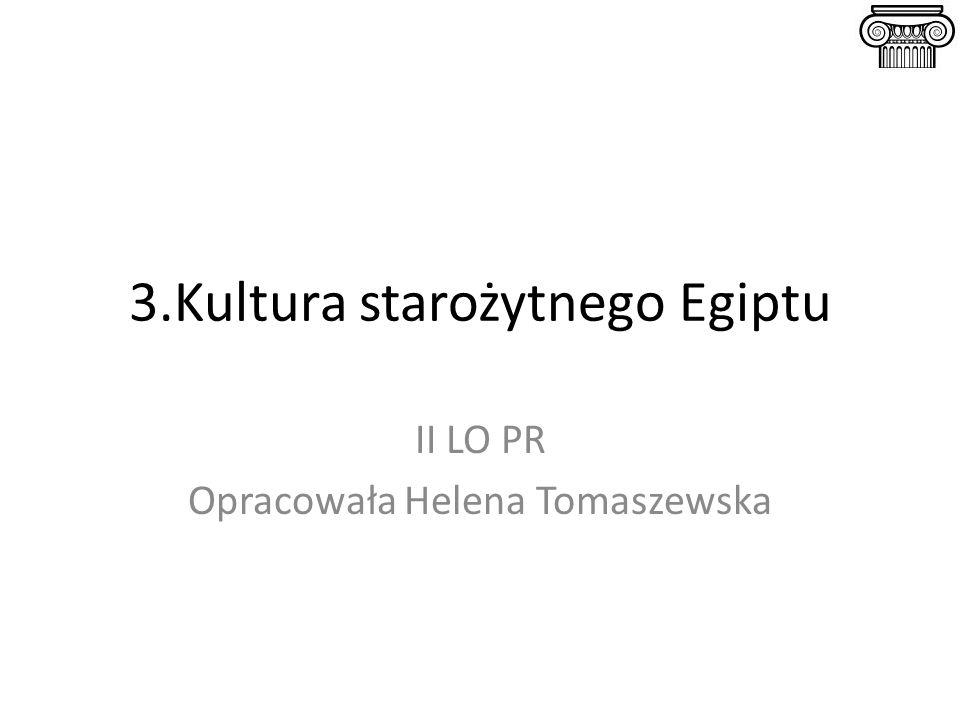 3.Kultura starożytnego Egiptu II LO PR Opracowała Helena Tomaszewska