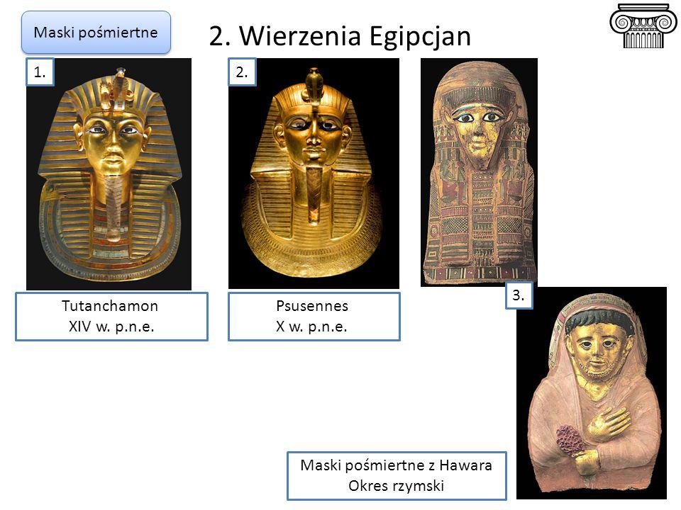 Tutanchamon XIV w. p.n.e. 2. Wierzenia Egipcjan Maski pośmiertne Psusennes X w. p.n.e. 1.2. 3. Maski pośmiertne z Hawara Okres rzymski