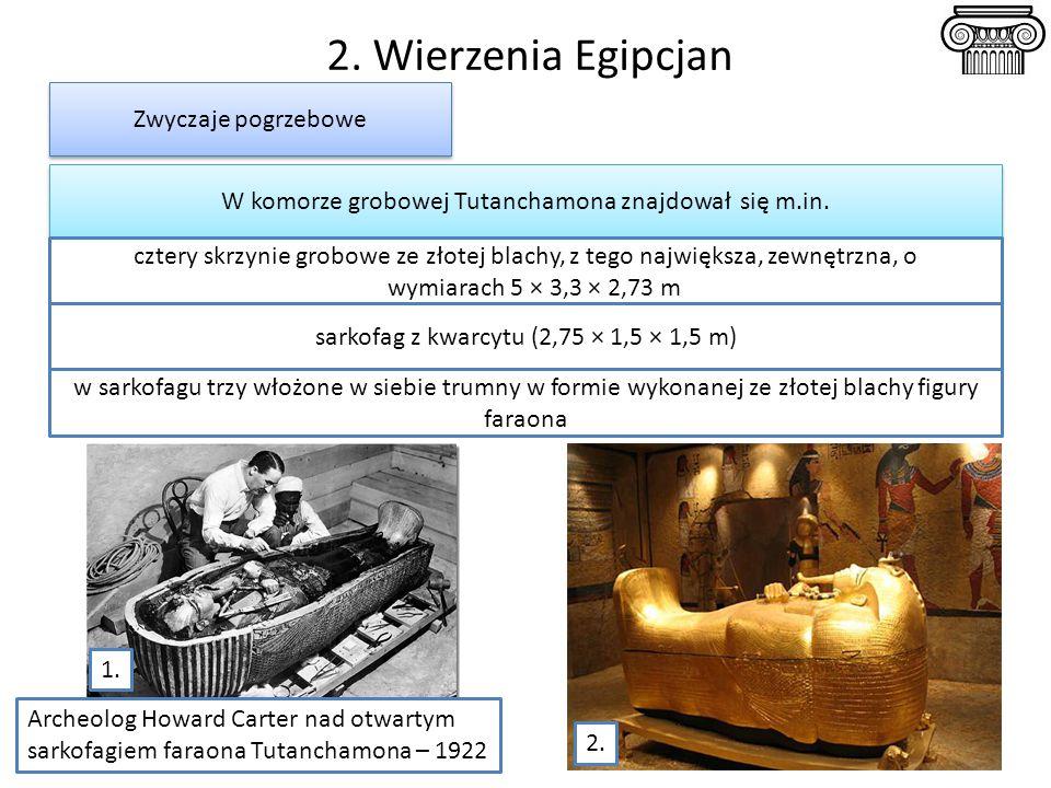 2. Wierzenia Egipcjan Zwyczaje pogrzebowe W komorze grobowej Tutanchamona znajdował się m.in. cztery skrzynie grobowe ze złotej blachy, z tego najwięk