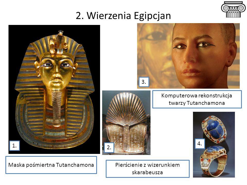 2. Wierzenia Egipcjan Maska pośmiertna Tutanchamona Komputerowa rekonstrukcja twarzy Tutanchamona Pierścienie z wizerunkiem skarabeusza 1. 4. 2. 3.