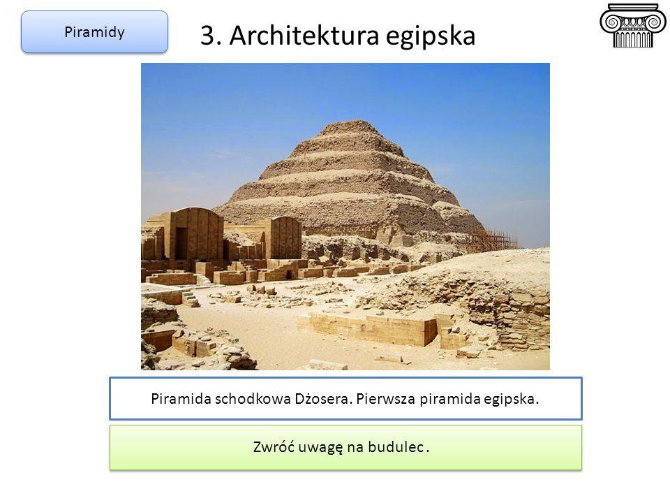 3. Architektura egipska Piramida schodkowa Dżosera. Pierwsza piramida egipska. Zwróć uwagę na budulec. Piramidy