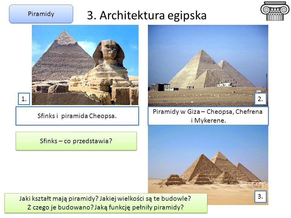 3. Architektura egipska Sfinks i piramida Cheopsa. Piramidy w Giza – Cheopsa, Chefrena i Mykerene. 2. Piramidy Sfinks – co przedstawia? Jaki kształt m