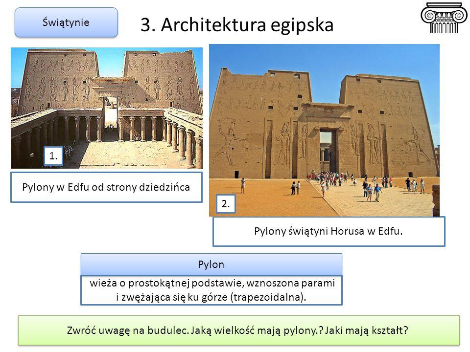 3. Architektura egipska Pylony świątyni Horusa w Edfu. 2. Świątynie Zwróć uwagę na budulec. Jaką wielkość mają pylony.? Jaki mają kształt? wieża o pro