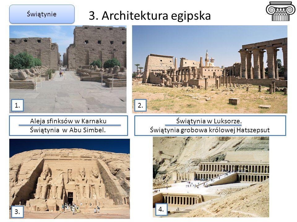 3. Architektura egipska Aleja sfinksów w Karnaku Świątynia w Abu Simbel. Świątynia w Luksorze. Świątynia grobowa królowej Hatszepsut 4. 1. Świątynie 3