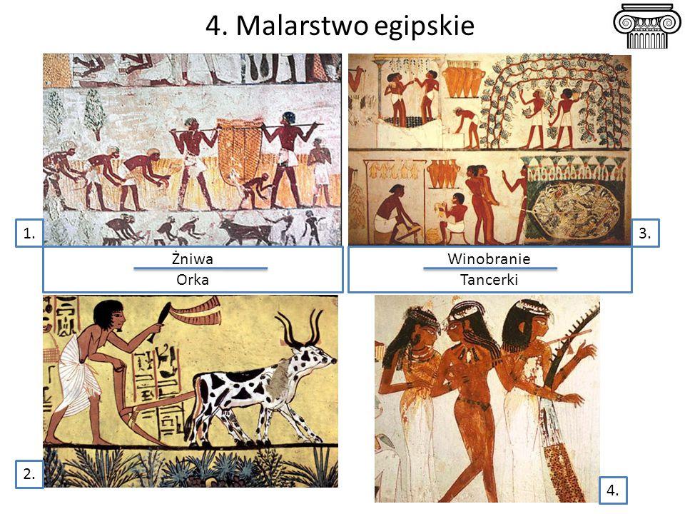 4. Malarstwo egipskie Żniwa Orka Winobranie Tancerki 1.3. 4. 2.
