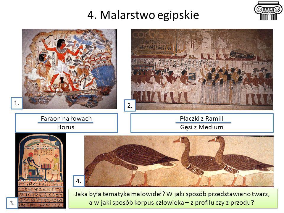 4. Malarstwo egipskie Faraon na łowach Horus Płaczki z Ramill Gęsi z Medium Jaka była tematyka malowideł? W jaki sposób przedstawiano twarz, a w jaki