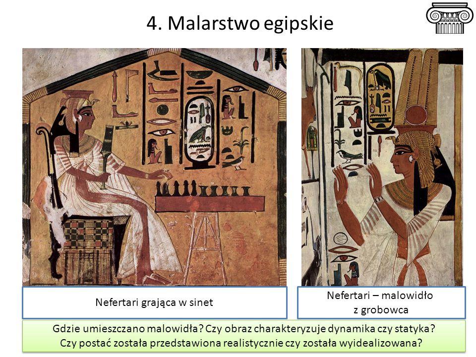 4. Malarstwo egipskie Nefertari grająca w sinet Nefertari – malowidło z grobowca Gdzie umieszczano malowidła? Czy obraz charakteryzuje dynamika czy st