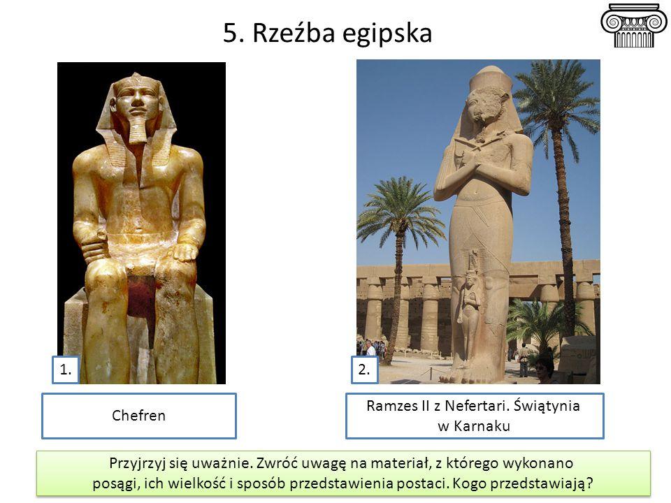 5. Rzeźba egipska Chefren Przyjrzyj się uważnie. Zwróć uwagę na materiał, z którego wykonano posągi, ich wielkość i sposób przedstawienia postaci. Kog