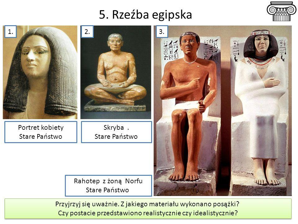 Pisarz Armia egipska 5. Rzeźba egipska 1.3.2. Portret kobiety Stare Państwo Rahotep z żoną Norfu Stare Państwo Skryba. Stare Państwo Przyjrzyj się uwa