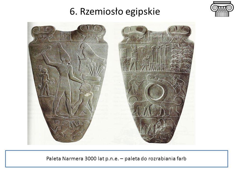 6. Rzemiosło egipskie Paleta Narmera 3000 lat p.n.e. – paleta do rozrabiania farb