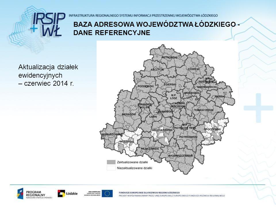 Aktualizacja działek ewidencyjnych – czerwiec 2014 r. BAZA ADRESOWA WOJEWÓDZTWA ŁÓDZKIEGO - DANE REFERENCYJNE