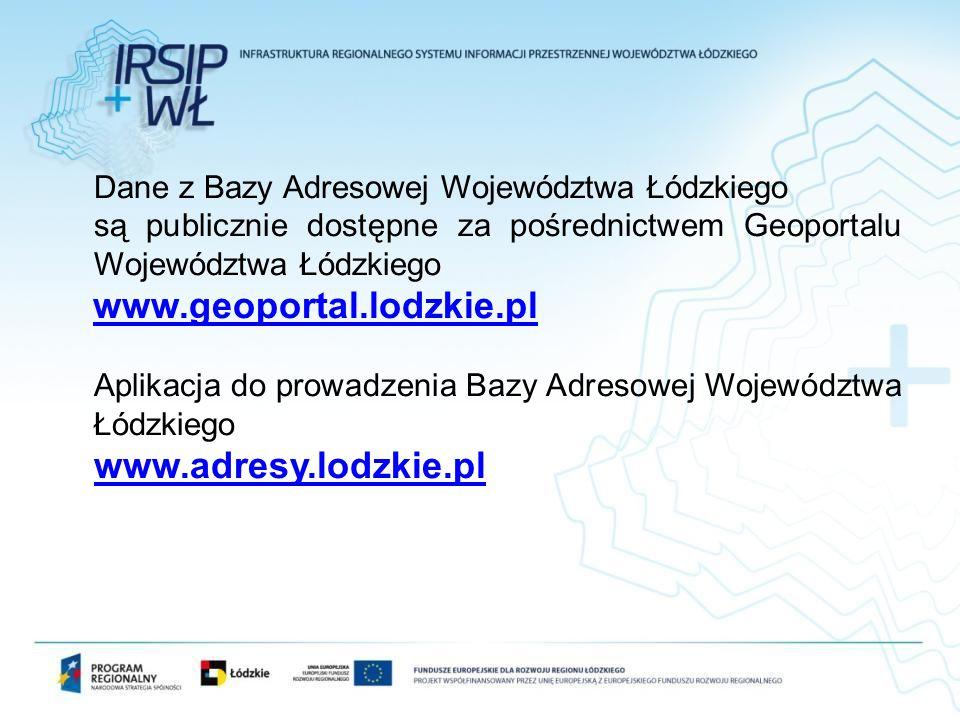 Dane z Bazy Adresowej Województwa Łódzkiego są publicznie dostępne za pośrednictwem Geoportalu Województwa Łódzkiego www.geoportal.lodzkie.pl Aplikacj