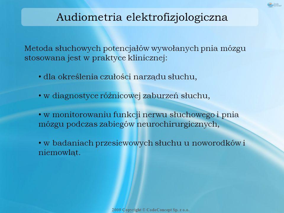 Audiometria elektrofizjologiczna Metoda słuchowych potencjałów wywołanych pnia mózgu stosowana jest w praktyce klinicznej: dla określenia czułości nar