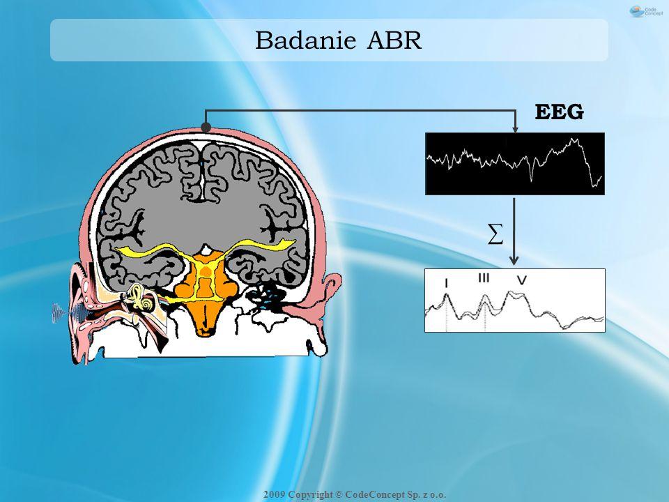Badanie ABR ∑ EEG 2009 Copyright © CodeConcept Sp. z o.o.