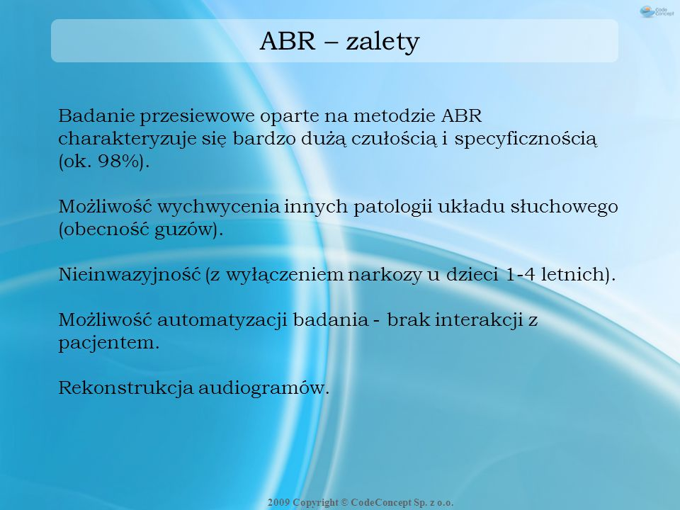 Badanie przesiewowe oparte na metodzie ABR charakteryzuje się bardzo dużą czułością i specyficznością (ok. 98%). Możliwość wychwycenia innych patologi