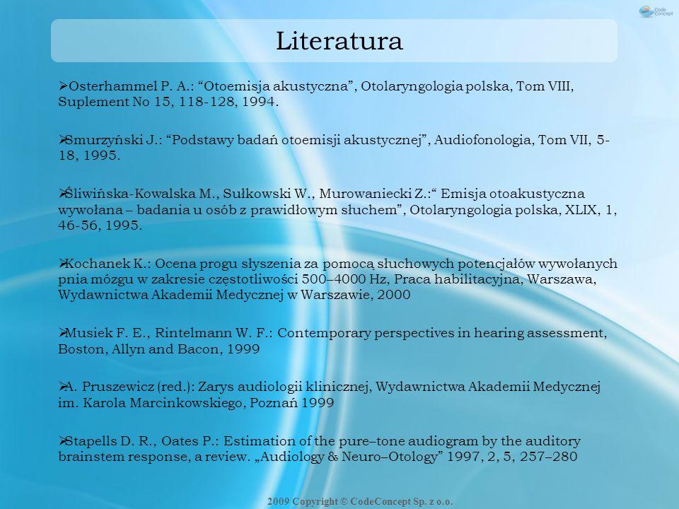 """Literatura  Osterhammel P. A.: """"Otoemisja akustyczna"""", Otolaryngologia polska, Tom VIII, Suplement No 15, 118-128, 1994.  Smurzyński J.: """"Podstawy b"""