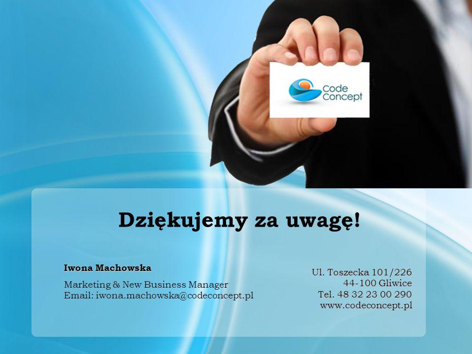 Dziękujemy za uwagę! Iwona Machowska Marketing & New Business Manager Email: iwona.machowska@codeconcept.pl Ul. Toszecka 101/226 44-100 Gliwice Tel. 4