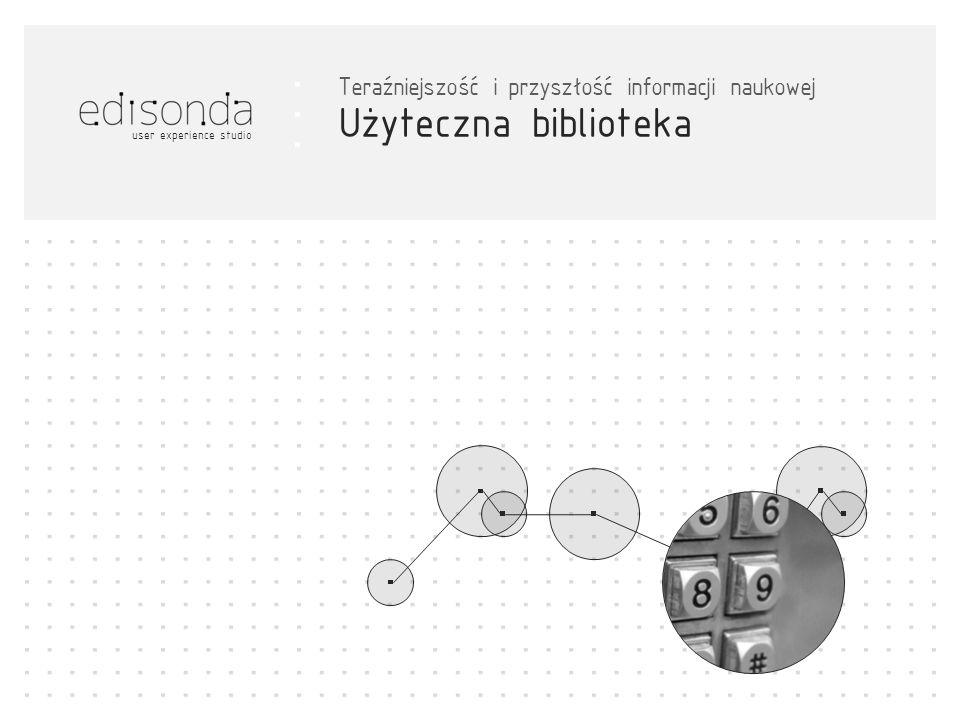 user experience studio Użyteczna biblioteka Teraźniejszość i przyszłość informacji naukowej