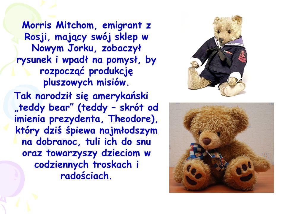 Morris Mitchom, emigrant z Rosji, mający swój sklep w Nowym Jorku, zobaczył rysunek i wpadł na pomysł, by rozpocząć produkcję pluszowych misiów. Tak n