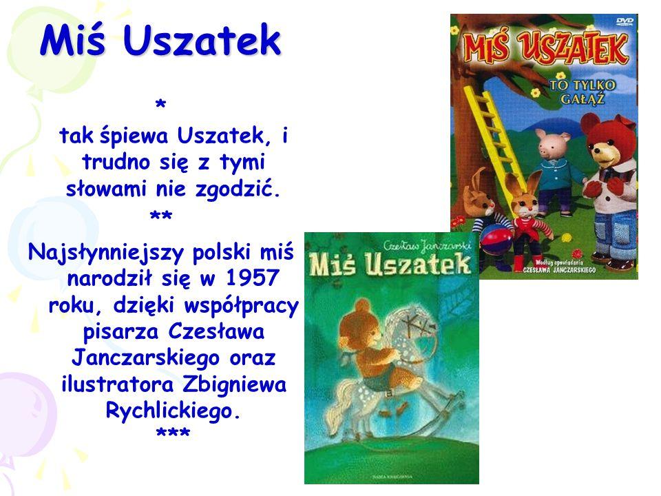 Miś Uszatek * tak śpiewa Uszatek, i trudno się z tymi słowami nie zgodzić. ** Najsłynniejszy polski miś narodził się w 1957 roku, dzięki współpracy pi