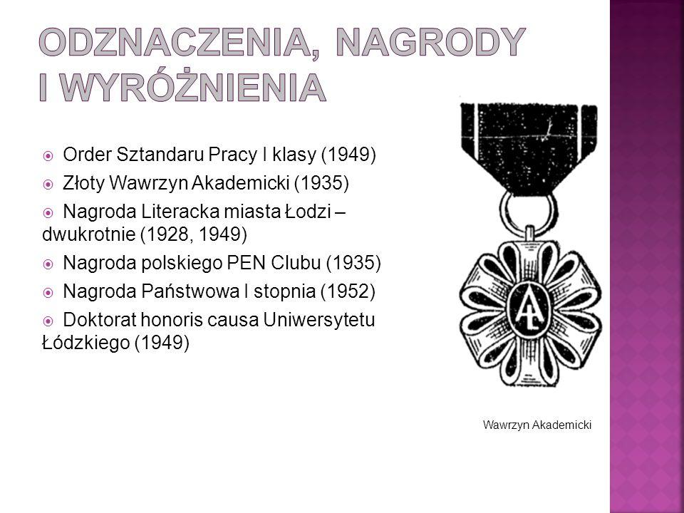  Order Sztandaru Pracy I klasy (1949)  Złoty Wawrzyn Akademicki (1935)  Nagroda Literacka miasta Łodzi – dwukrotnie (1928, 1949)  Nagroda polskiego PEN Clubu (1935)  Nagroda Państwowa I stopnia (1952)  Doktorat honoris causa Uniwersytetu Łódzkiego (1949) Wawrzyn Akademicki