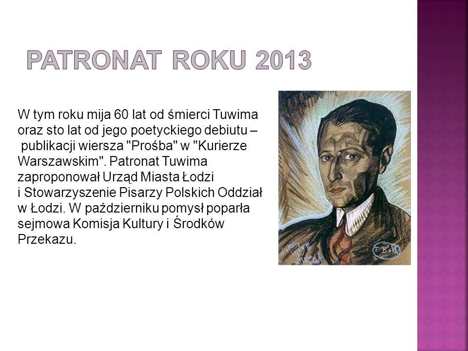 W tym roku mija 60 lat od śmierci Tuwima oraz sto lat od jego poetyckiego debiutu – publikacji wiersza Prośba w Kurierze Warszawskim .