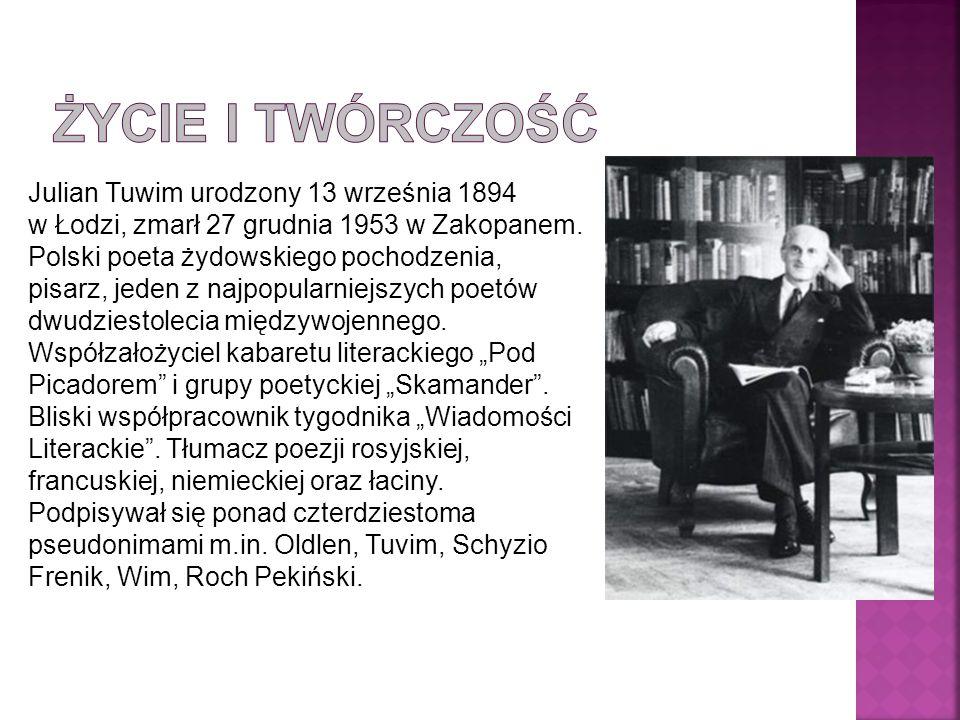 Julian Tuwim urodzony 13 września 1894 w Łodzi, zmarł 27 grudnia 1953 w Zakopanem.