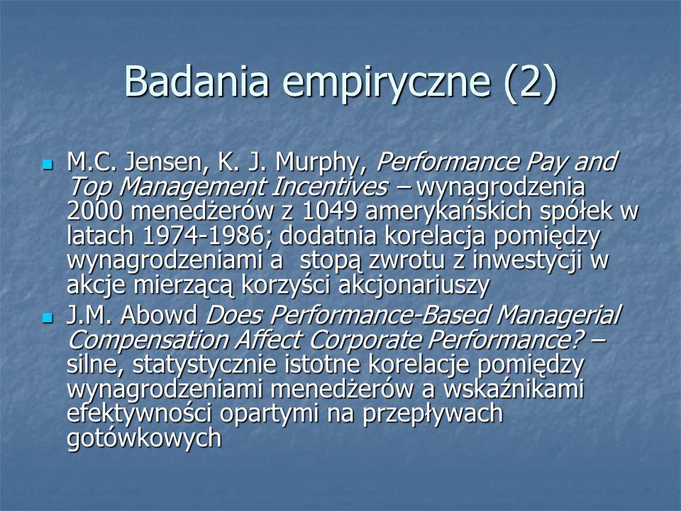Badania empiryczne (2) M.C. Jensen, K. J. Murphy, Performance Pay and Top Management Incentives – wynagrodzenia 2000 menedżerów z 1049 amerykańskich s