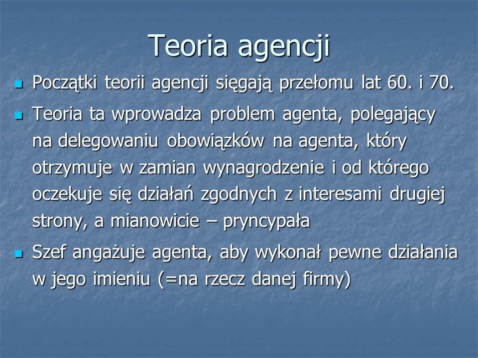 Teoria agencji Początki teorii agencji sięgają przełomu lat 60. i 70. Początki teorii agencji sięgają przełomu lat 60. i 70. Teoria ta wprowadza probl