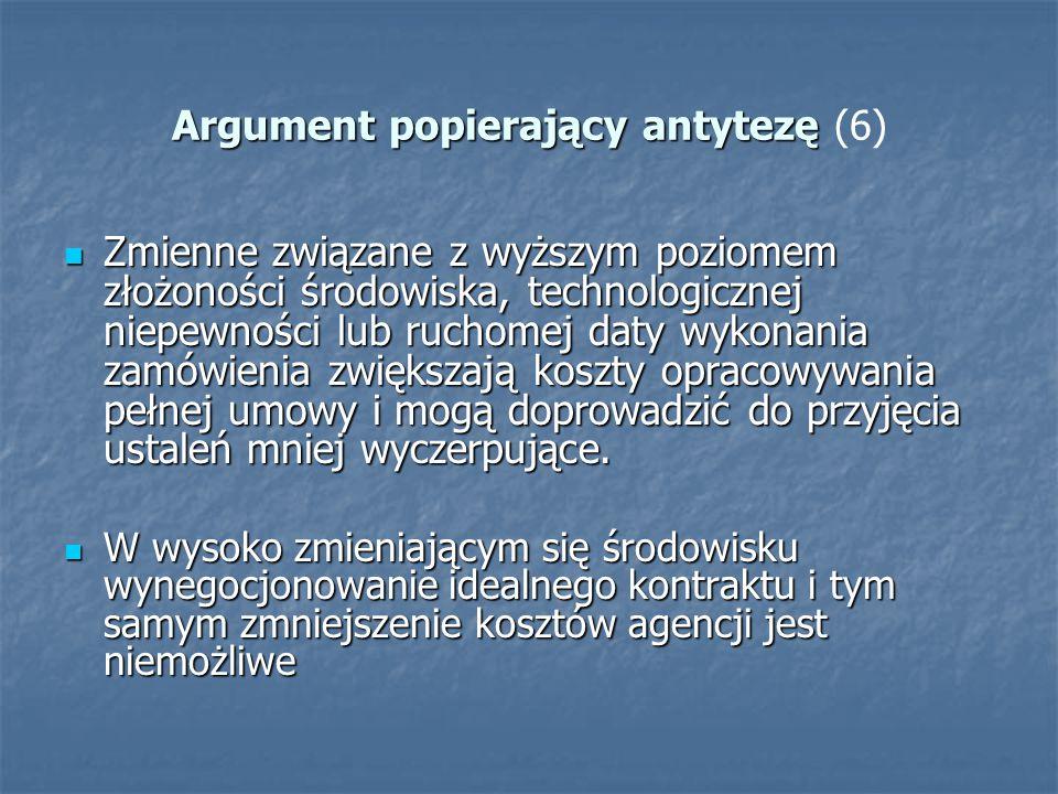 Argument popierający antytezę Argument popierający antytezę (6) Zmienne związane z wyższym poziomem złożoności środowiska, technologicznej niepewności