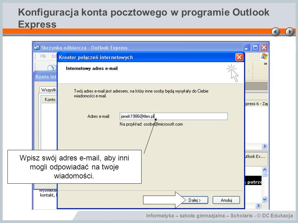 Informatyka – szkoła gimnazjalna – Scholaris - © DC Edukacja Konfiguracja konta pocztowego w programie Outlook Express Wpisz swój adres e-mail, aby in