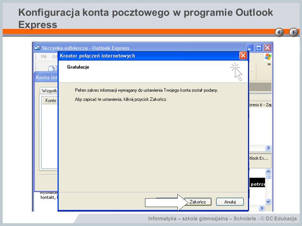 Informatyka – szkoła gimnazjalna – Scholaris - © DC Edukacja Konfiguracja konta pocztowego w programie Outlook Express